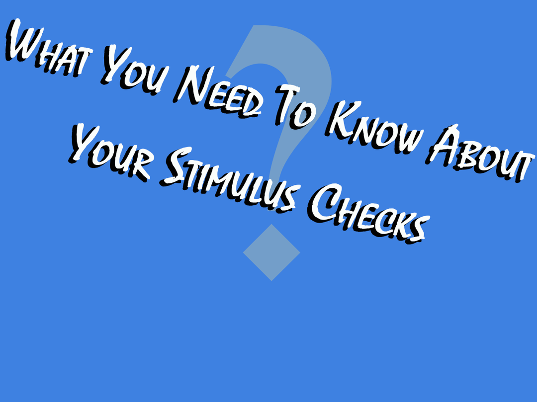What You Need To Know About Your Stimulus Checks